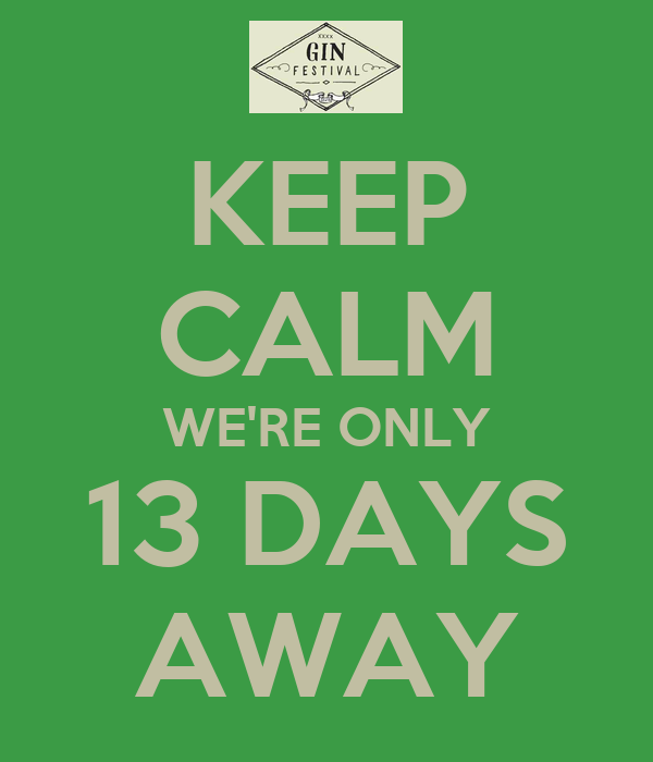 KEEP CALM WE'RE ONLY 13 DAYS AWAY