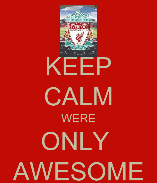 KEEP CALM WERE ONLY  AWESOME