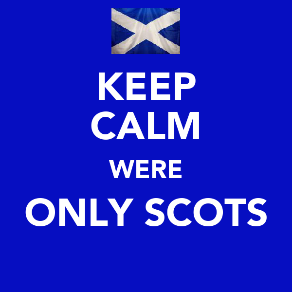 KEEP CALM WERE ONLY SCOTS