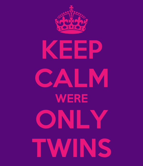 KEEP CALM WERE ONLY TWINS
