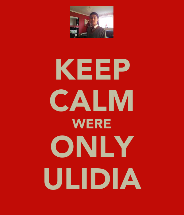 KEEP CALM WERE ONLY ULIDIA