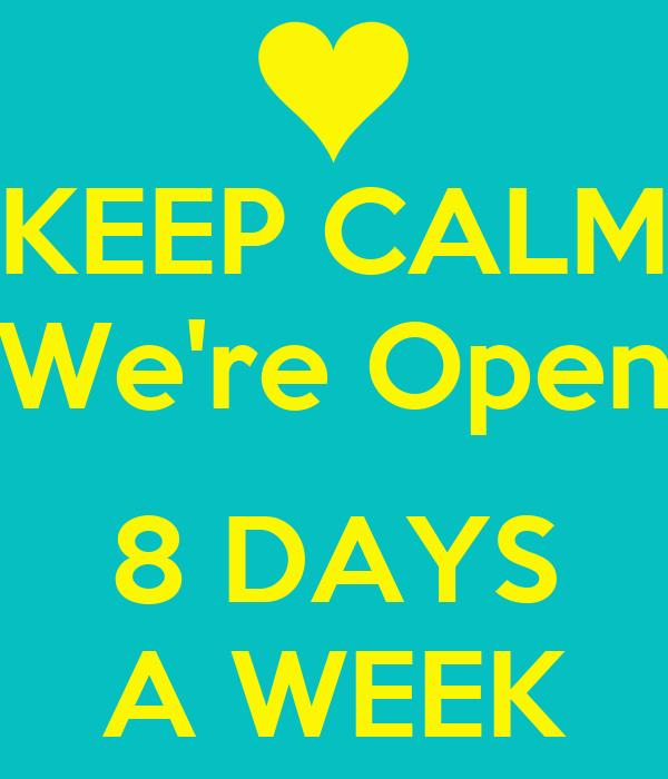 Keep calm we 39 re open 8 days a week poster orlie d keep for 8 days a week