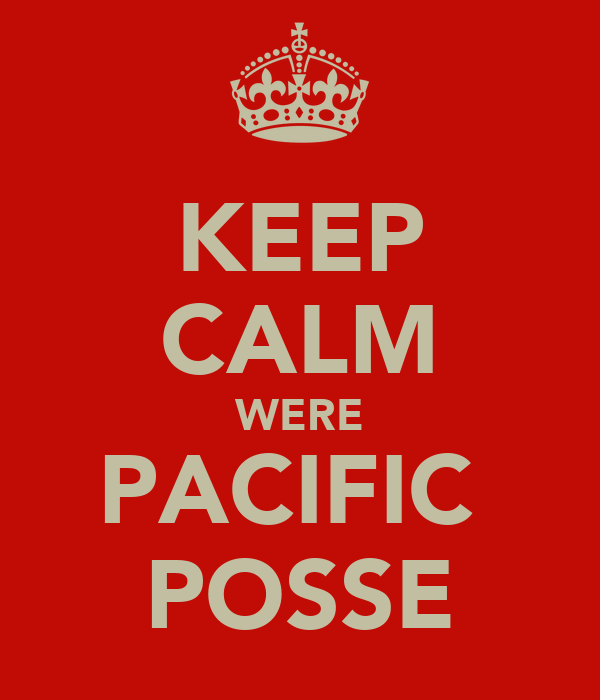 KEEP CALM WERE PACIFIC  POSSE