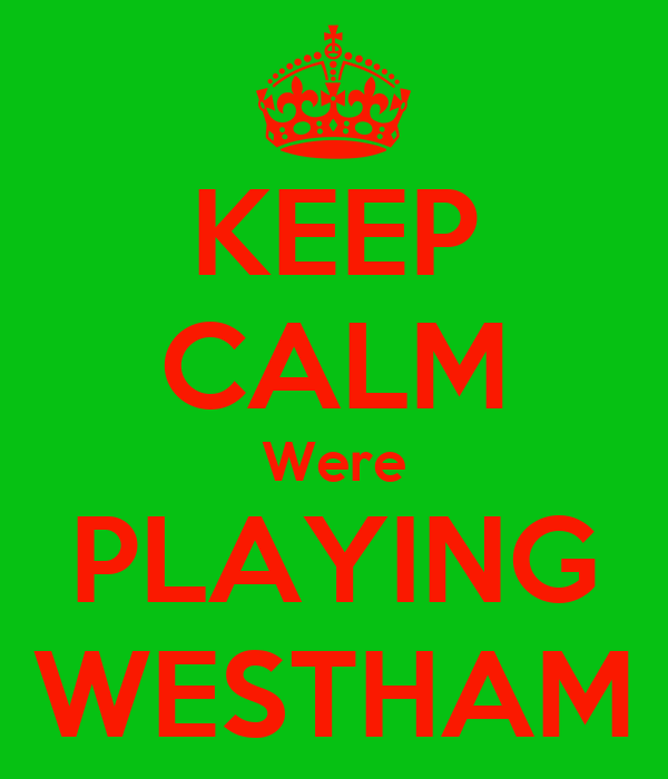 KEEP CALM Were PLAYING WESTHAM