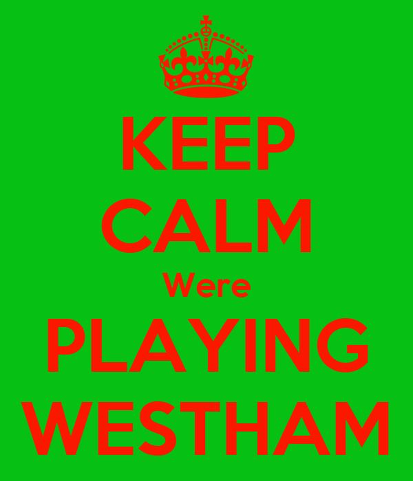 KEEP CALM Were PLAYING WESTHAM
