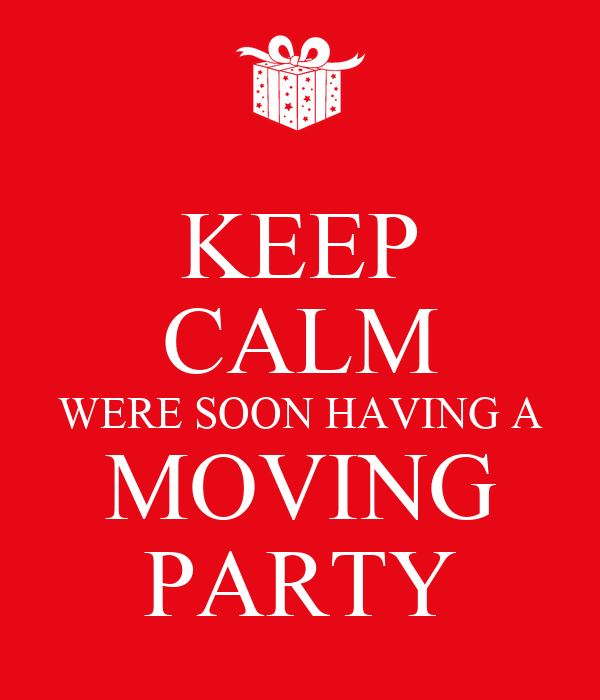KEEP CALM WERE SOON HAVING A MOVING PARTY