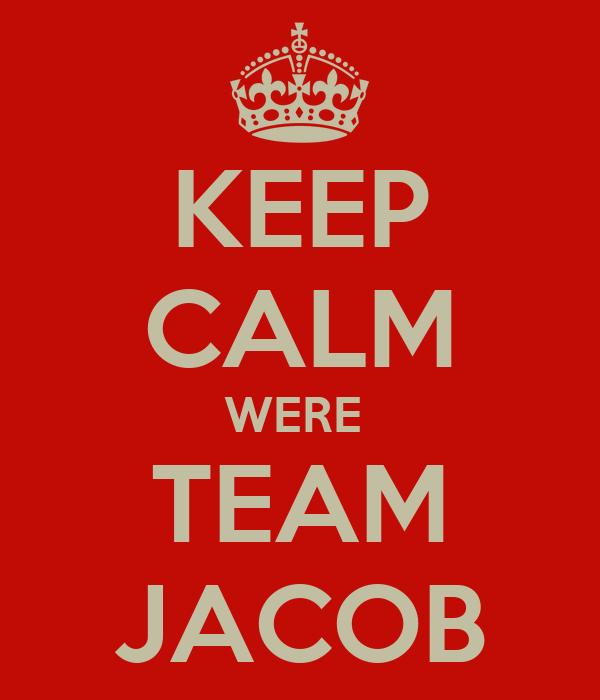 KEEP CALM WERE  TEAM JACOB