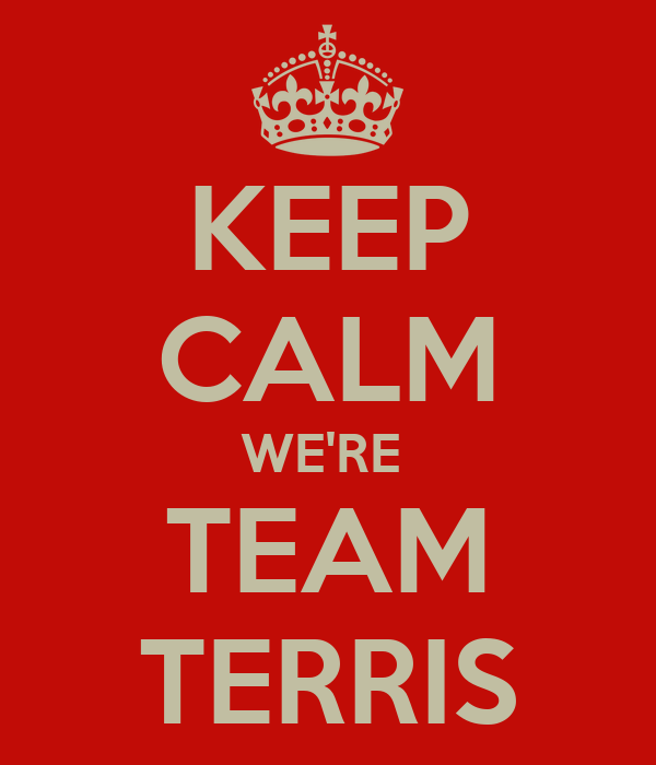 KEEP CALM WE'RE  TEAM TERRIS
