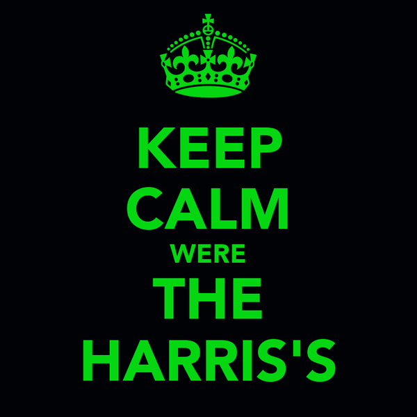 KEEP CALM WERE THE HARRIS'S