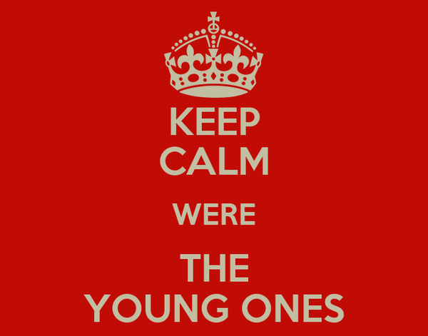 KEEP CALM WERE THE YOUNG ONES
