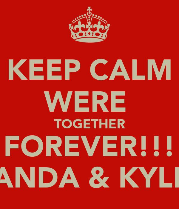 KEEP CALM WERE  TOGETHER FOREVER!!! AMANDA & KYLE <3