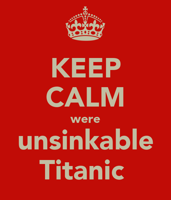 KEEP CALM were unsinkable Titanic