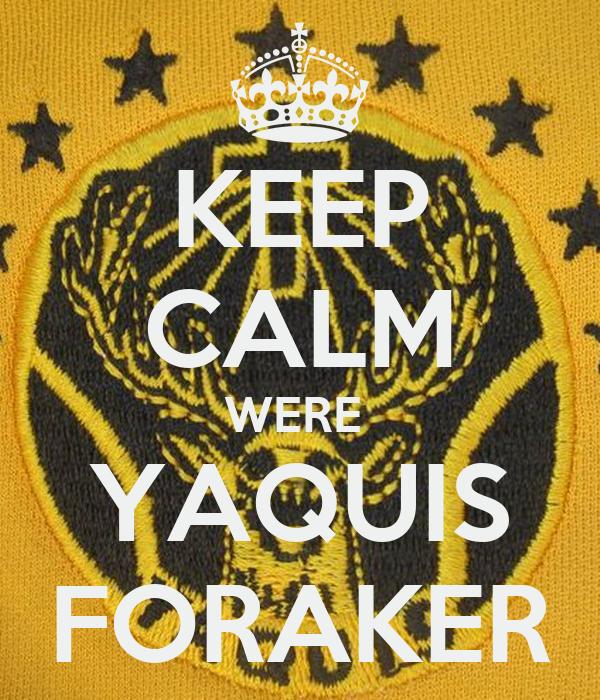 KEEP CALM WERE  YAQUIS FORAKER