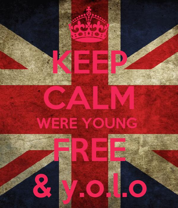 KEEP CALM WERE YOUNG  FREE & y.o.l.o