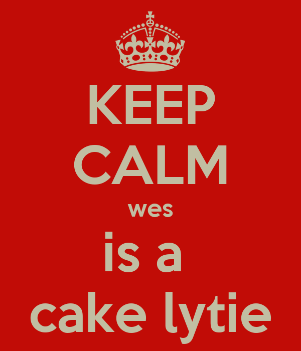 KEEP CALM wes is a  cake lytie