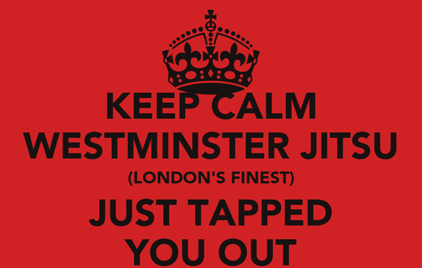 KEEP CALM WESTMINSTER JITSU (LONDON'S FINEST) JUST TAPPED YOU OUT