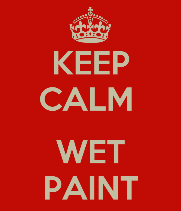 KEEP CALM   WET PAINT