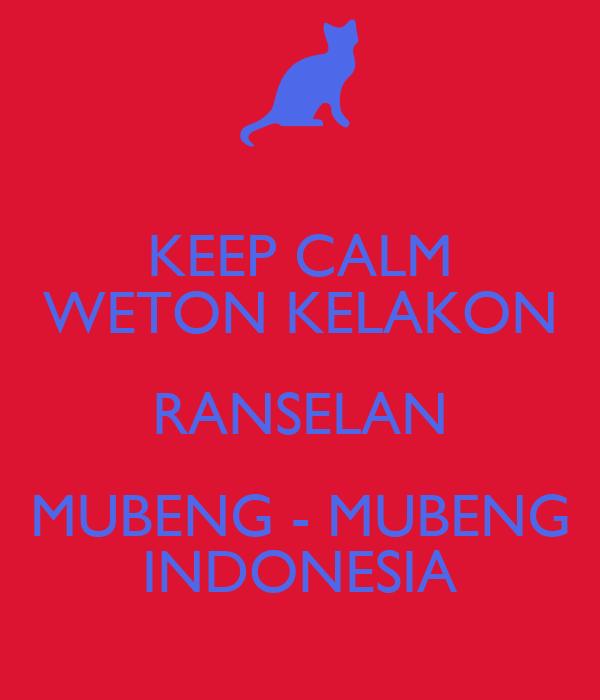 KEEP CALM WETON KELAKON RANSELAN MUBENG - MUBENG INDONESIA