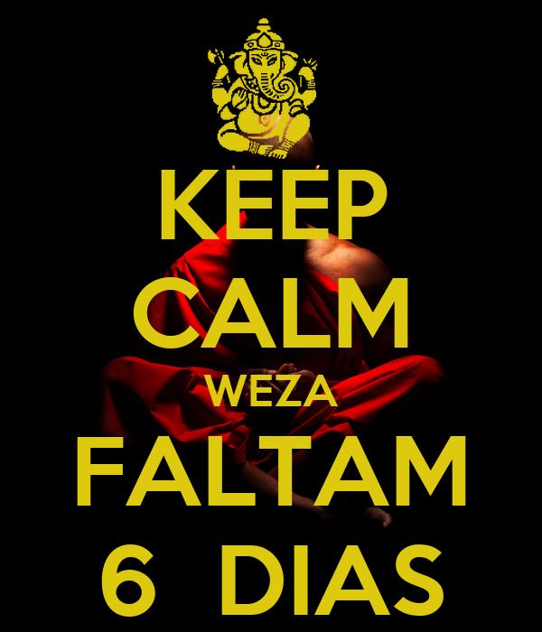 KEEP CALM WEZA FALTAM 6  DIAS