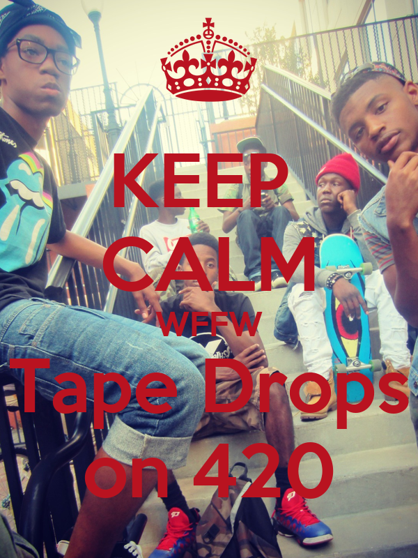 KEEP  CALM WFFW Tape Drops on 420