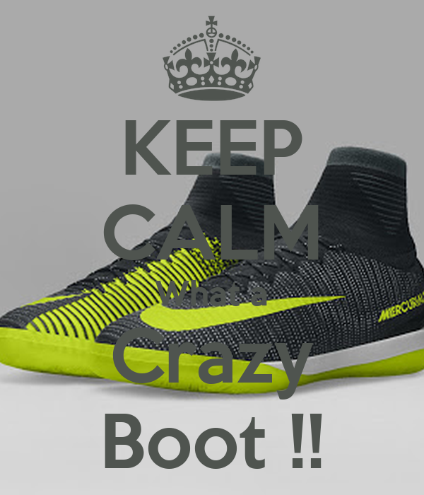 KEEP CALM What a Crazy Boot !!