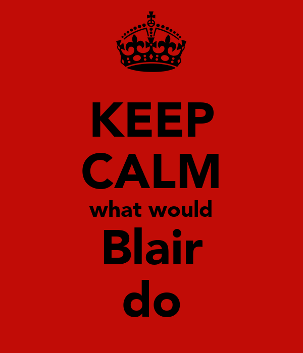 KEEP CALM what would Blair do