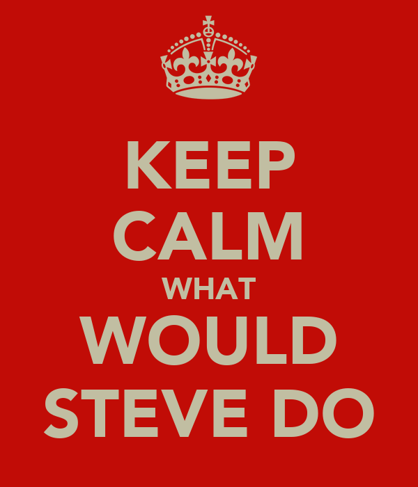 KEEP CALM WHAT WOULD STEVE DO