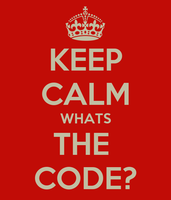 KEEP CALM WHATS THE  CODE?