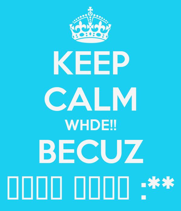 KEEP CALM WHDE!! BECUZ ملبس علوز :**