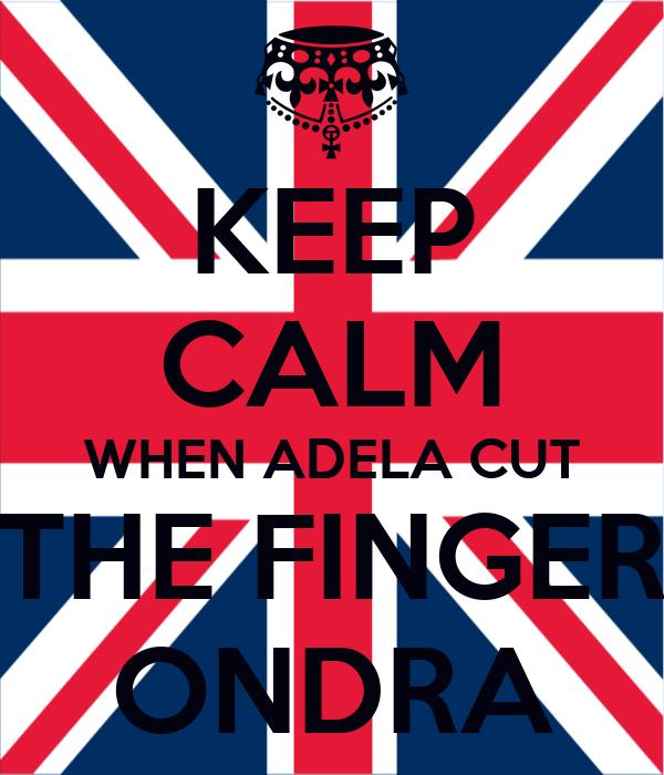 KEEP CALM WHEN ADELA CUT THE FINGER ONDRA