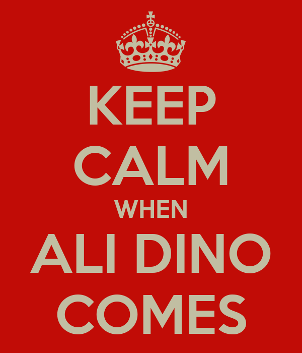 KEEP CALM WHEN ALI DINO COMES