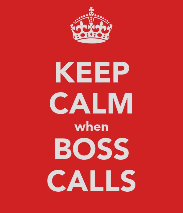 KEEP CALM when BOSS CALLS