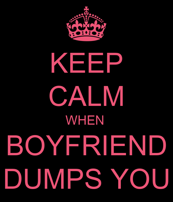 KEEP CALM WHEN  BOYFRIEND DUMPS YOU