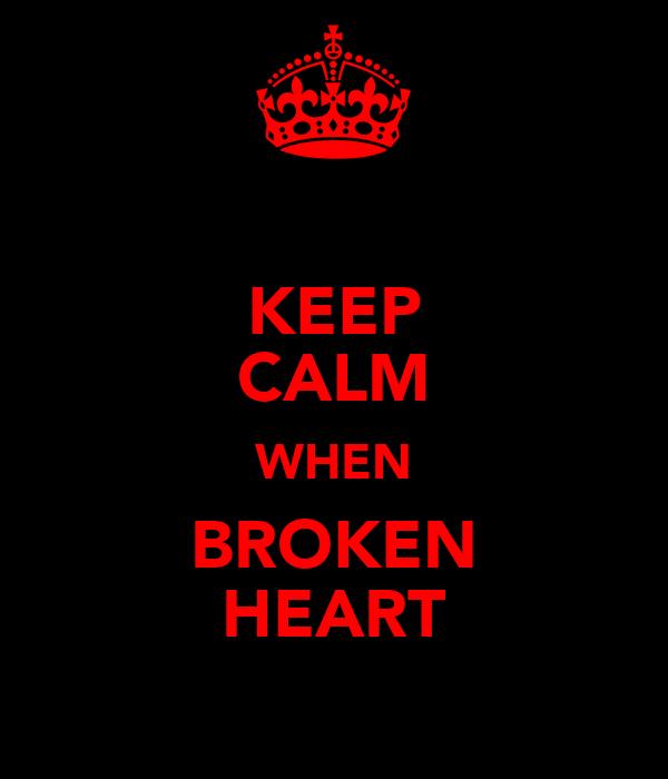 KEEP CALM WHEN BROKEN HEART