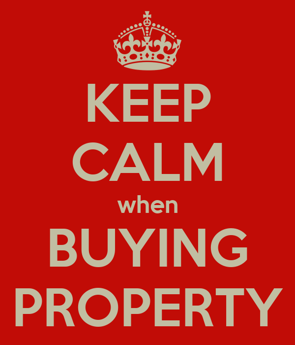 KEEP CALM when BUYING PROPERTY