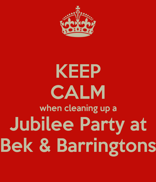 KEEP CALM when cleaning up a Jubilee Party at Bek & Barringtons