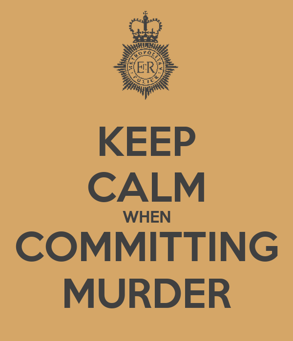 KEEP CALM WHEN COMMITTING MURDER