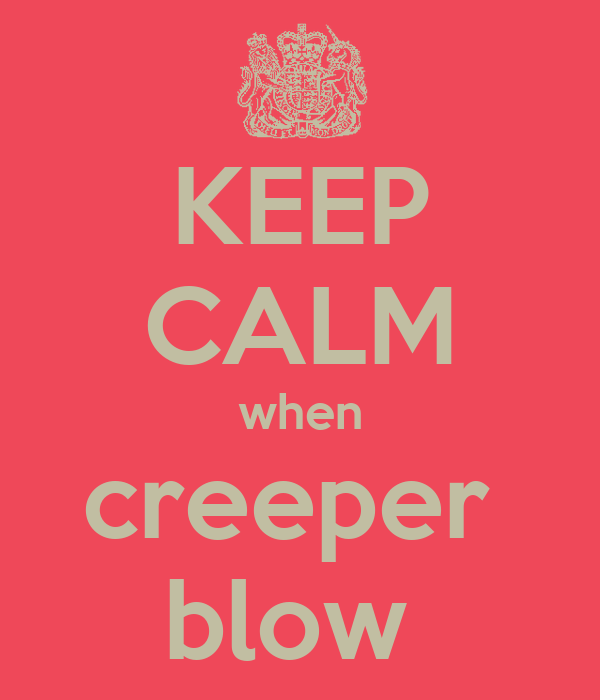 KEEP CALM when creeper  blow
