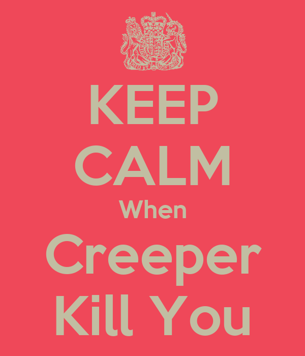 KEEP CALM When Creeper Kill You
