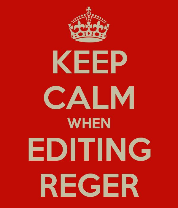 KEEP CALM WHEN EDITING REGER