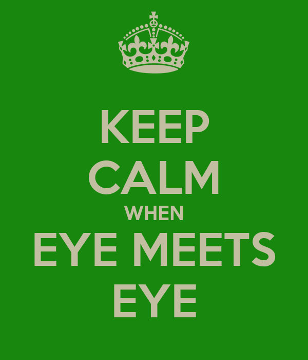 KEEP CALM WHEN EYE MEETS EYE