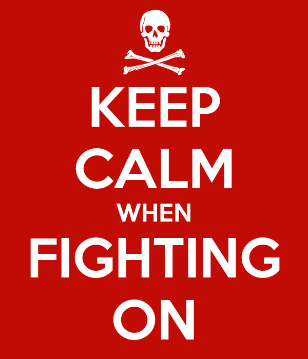 KEEP CALM WHEN FIGHTING ON