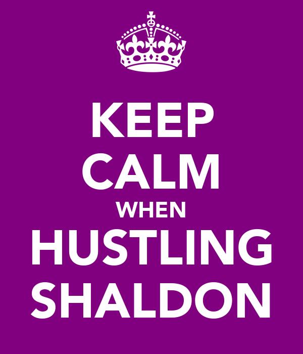 KEEP CALM WHEN HUSTLING SHALDON