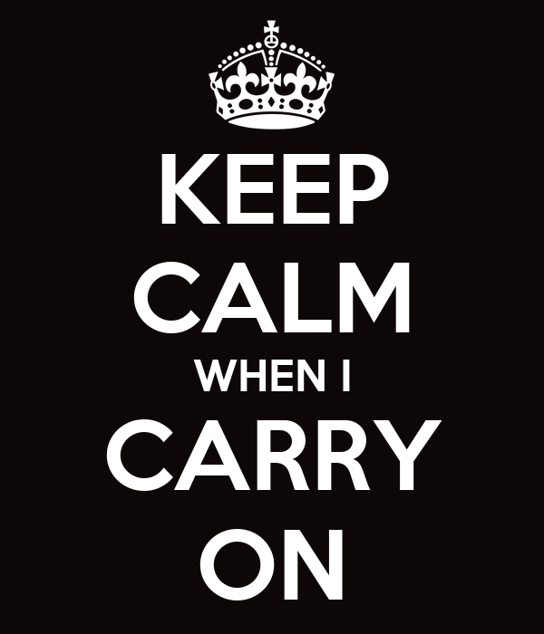 KEEP CALM WHEN I CARRY ON