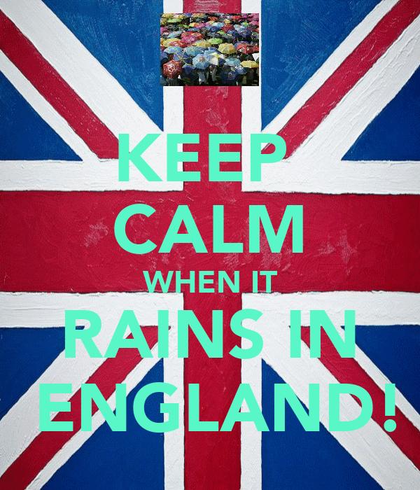 KEEP  CALM WHEN IT RAINS IN  ENGLAND!