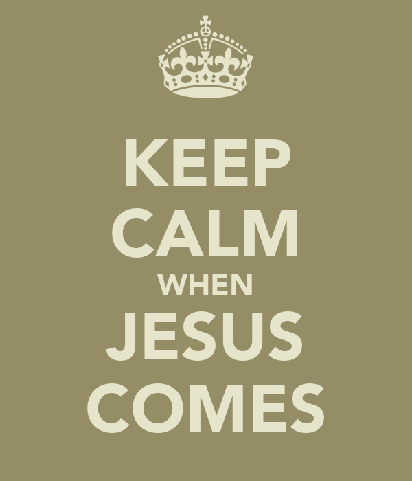 KEEP CALM WHEN JESUS COMES
