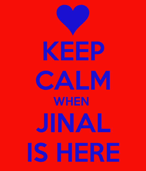 KEEP CALM WHEN  JINAL IS HERE