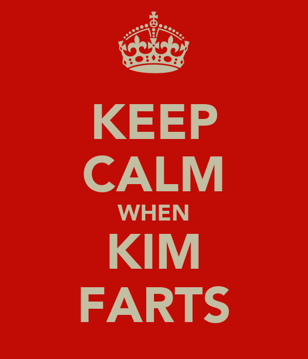 KEEP CALM WHEN KIM FARTS