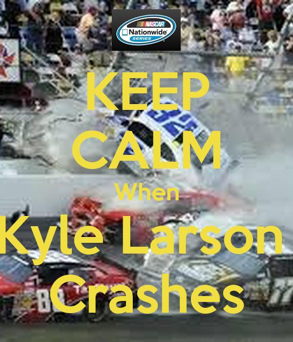 KEEP CALM When Kyle Larson  Crashes