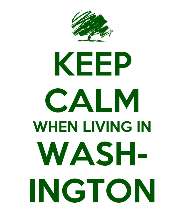 KEEP CALM WHEN LIVING IN WASH- INGTON